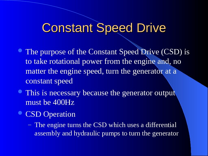Constant Speed Drive The purpose of the Constant Speed Drive (CSD) is to take rotational power