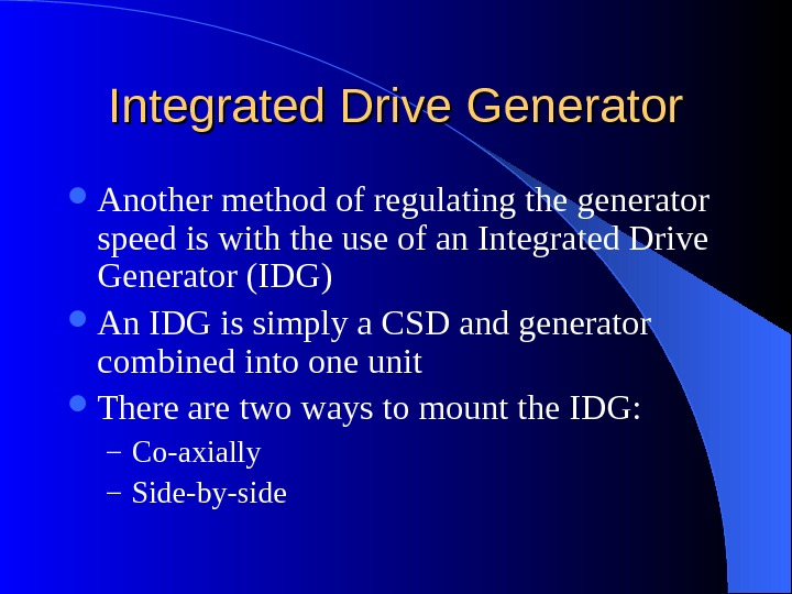 Integrated Drive Generator Another method of regulating the generator speed is with the use of an