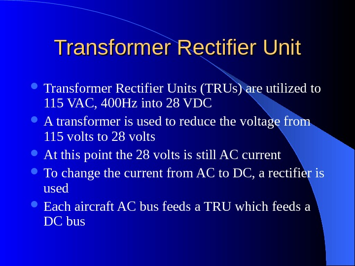 Transformer Rectifier Units (TRUs) are utilized to 115 VAC, 400 Hz into 28 VDC A transformer