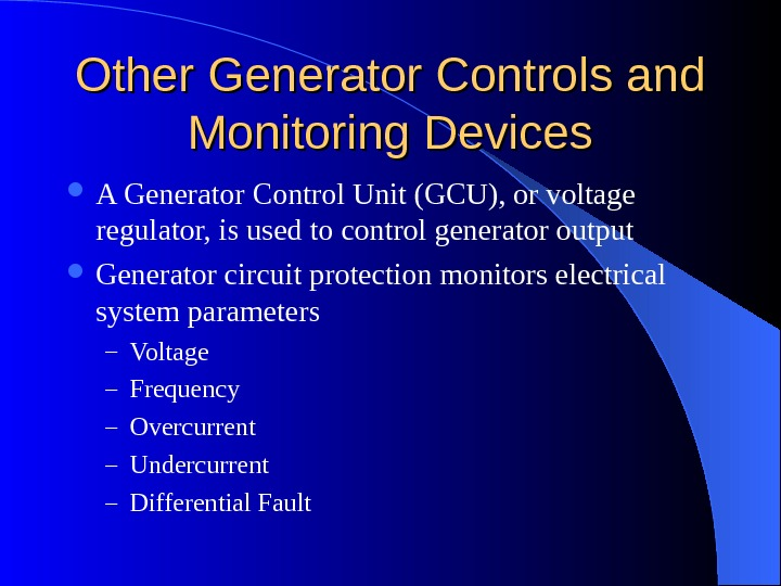 Other Generator Controls and Monitoring Devices A Generator Control Unit (GCU), or voltage regulator, is used