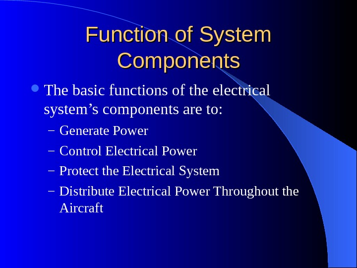 Function of System Components The basic functions of the electrical system's components are to: – Generate