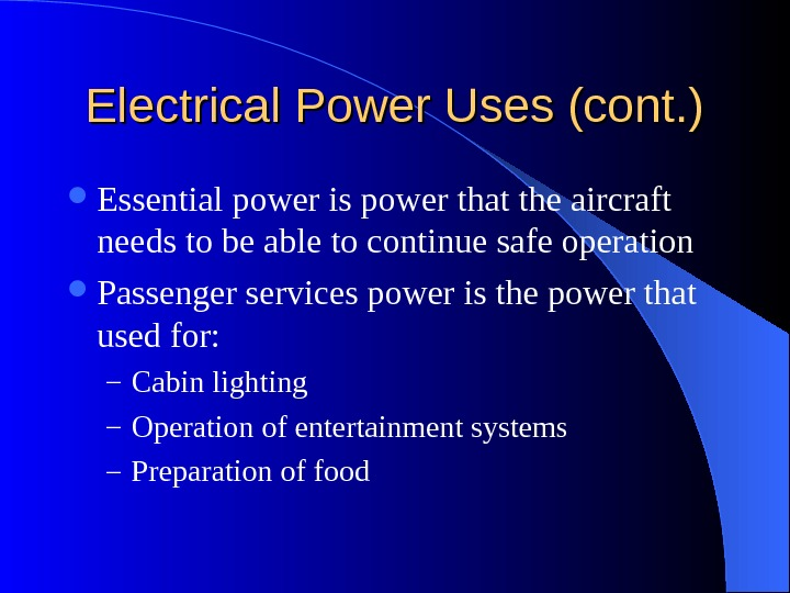Electrical Power Uses (cont. ) Essential power is power that the aircraft needs to be able