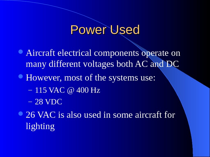 Power Used Aircraft electrical components operate on many different voltages both AC and DC However, most