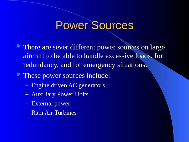 Power Sources There are sever different power sources on large aircraft to be able to handle