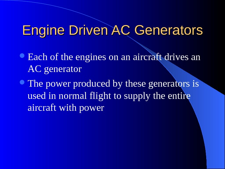 Engine Driven AC Generators Each of the engines on an aircraft drives an AC generator The