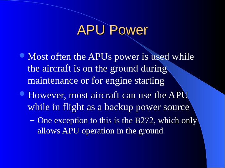 APU Power Most often the APUs power is used while the aircraft is on the ground