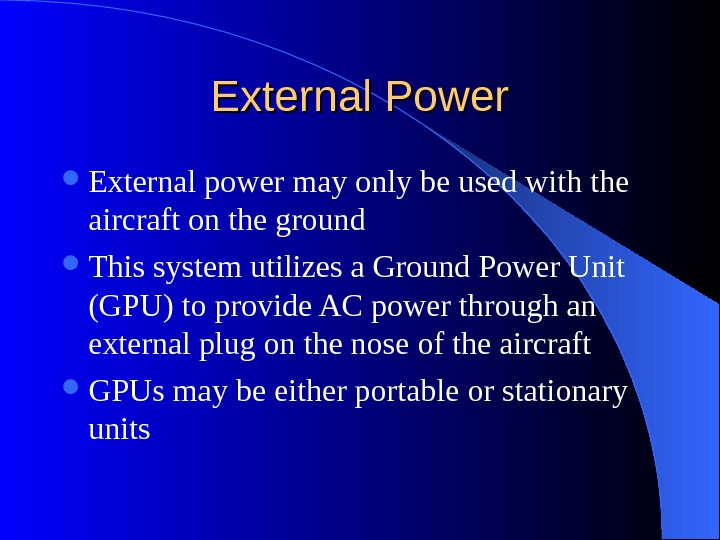External Power External power may only be used with the aircraft on the ground This system