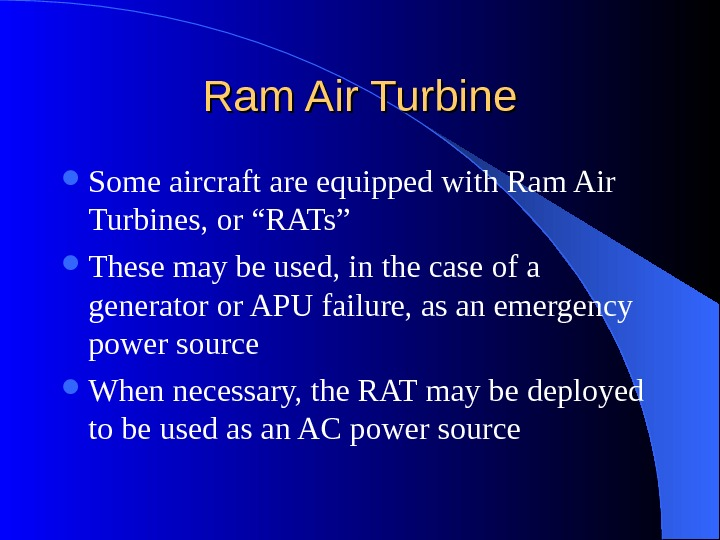 "Ram Air Turbine Some aircraft are equipped with Ram Air Turbines, or ""RATs"" These may be"