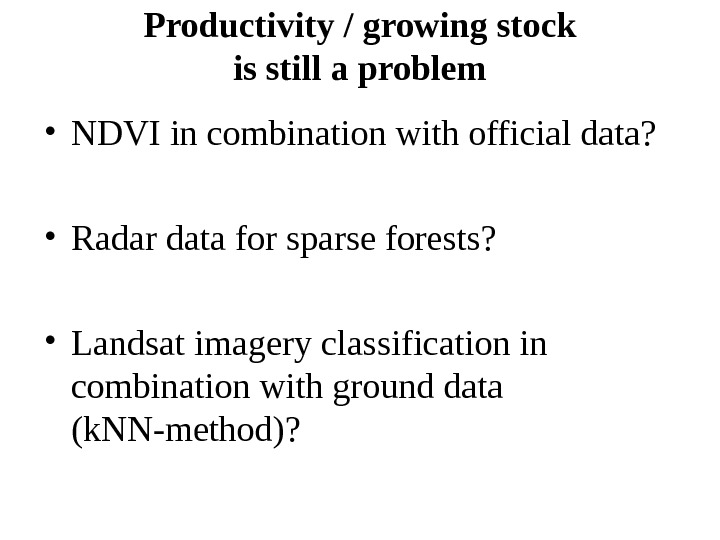 Productivity / growing stock is still a problem • NDVI in combination with official