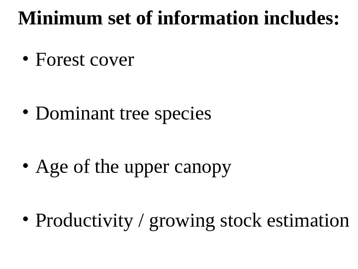 Minimum set of information includes:  • Forest cover • Dominant tree species •