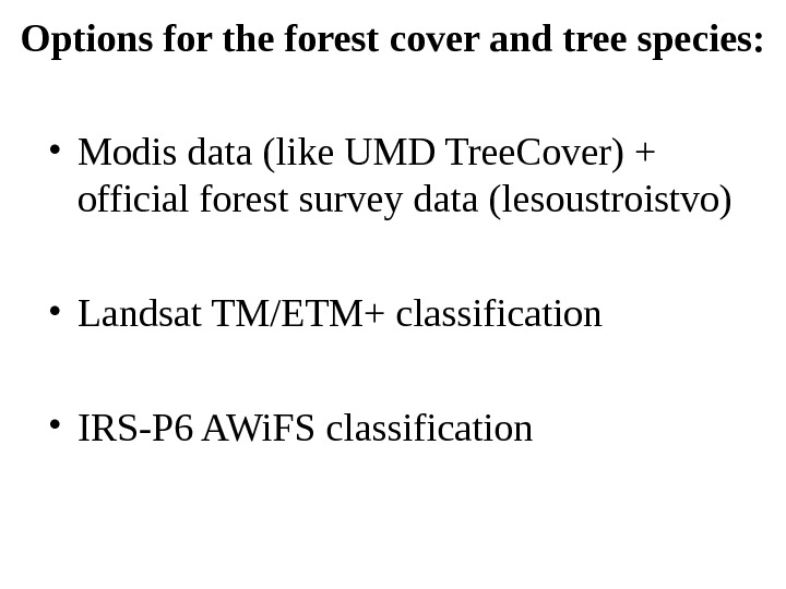 Options for the forest cover and tree species:  • Modis data (like UMD