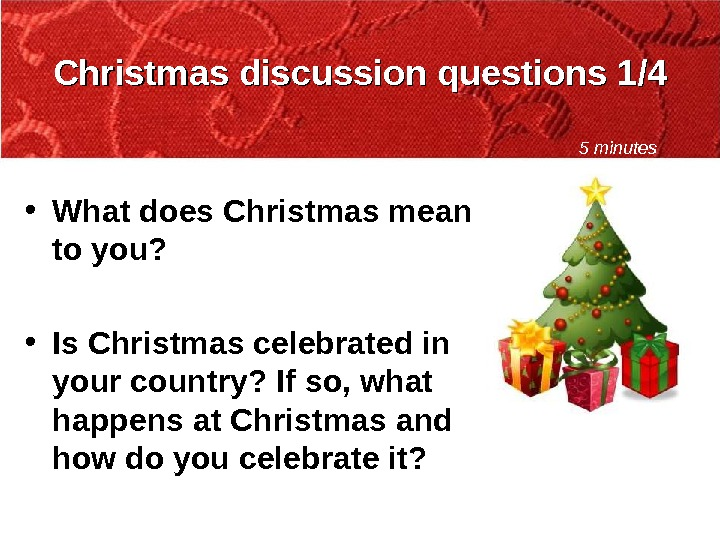Christmas discussion questions 1/4 • What does Christmas mean to you?  • Is Christmas celebrated
