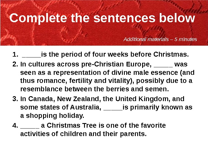 Complete the sentences below 1.  _____ is the period of four weeks before Christmas. 2.
