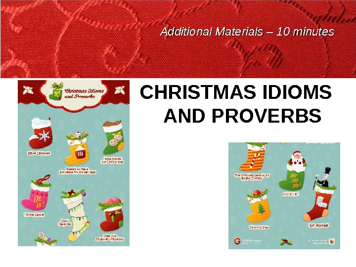 Additional Materials – 10 minutes CHRISTMAS IDIOMS AND PROVERBS