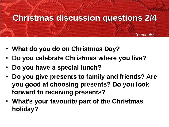 Christmas discussion questions 2/4 • What do you do on Christmas Day?  • Do you
