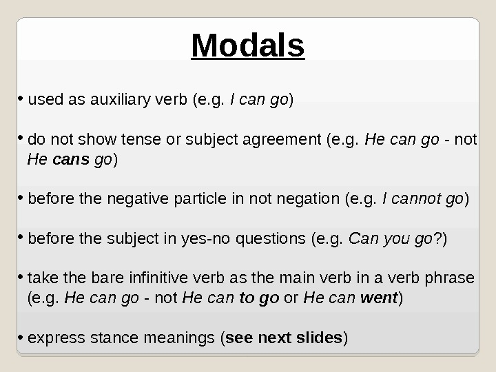 Modals •  used as auxiliary verb (e. g.  I can go ) •