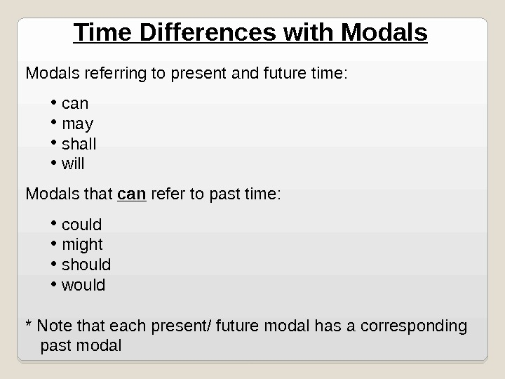 Time Differences with Modals referring to present and future time:  •  can •