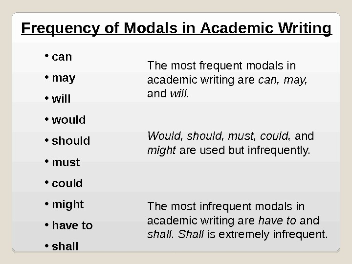 Frequency of Modals in Academic Writing •  can •  may •  will •