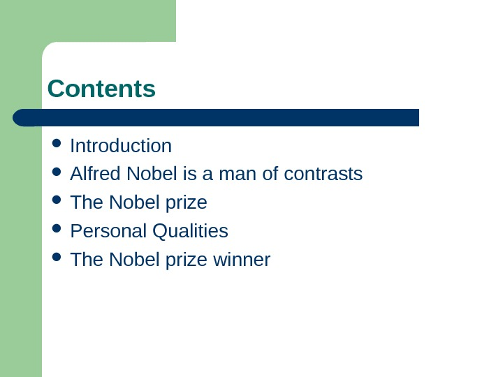 Contents Introduction Alfred Nobel is a man of contrasts The Nobel prize Personal Qualities