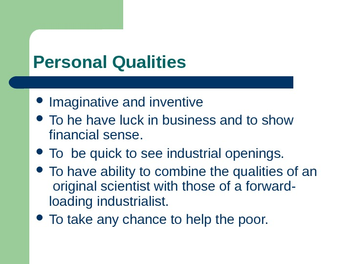 Personal Qualities Imaginative and inventive To he have luck in business and to show