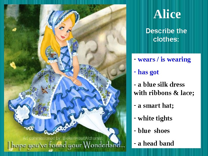 Alice -  wears / is wearing -  has got - a blue