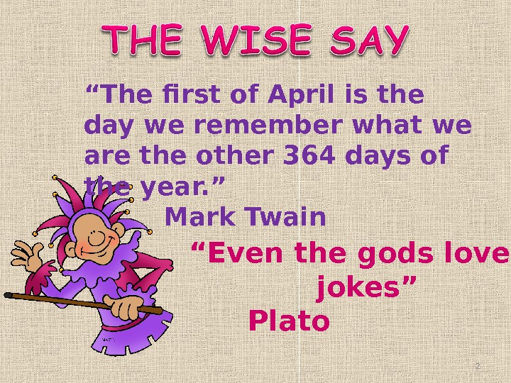 """ The first of April is the day we remember what we are the other"
