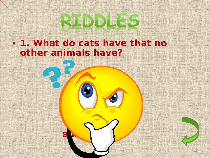 • 1. What do cats have that no other animals have?