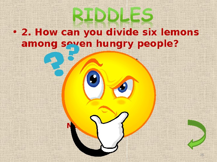• 2. How can you divide six lemons among seven hungry people?