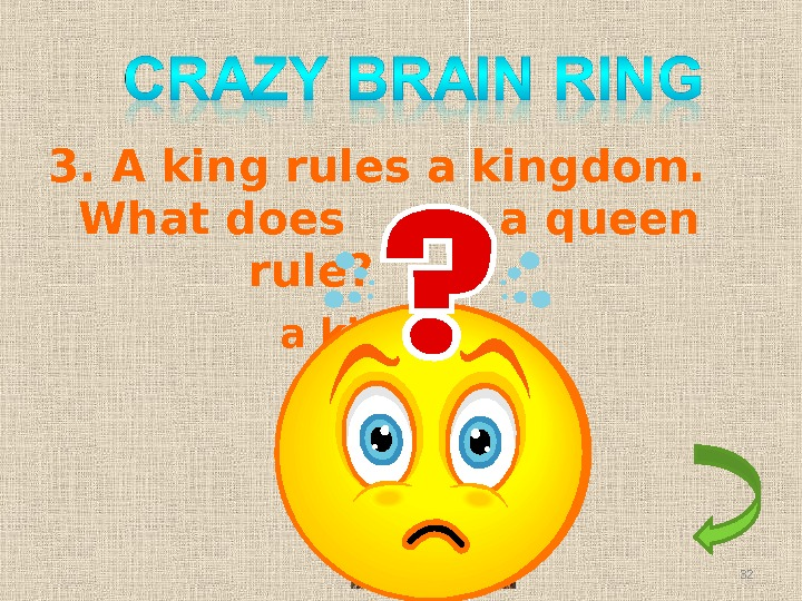 3. A king rules a kingdom.  What does   a queen