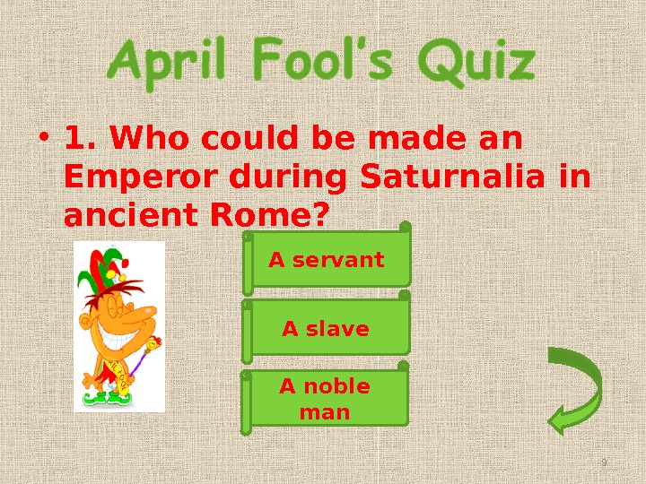 • 1. Who could be made an Emperor during Saturnalia in ancient Rome? A servant
