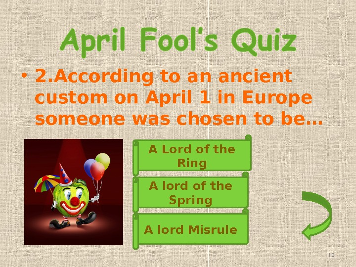 • 2. According to an ancient custom on April 1 in Europe someone was chosen