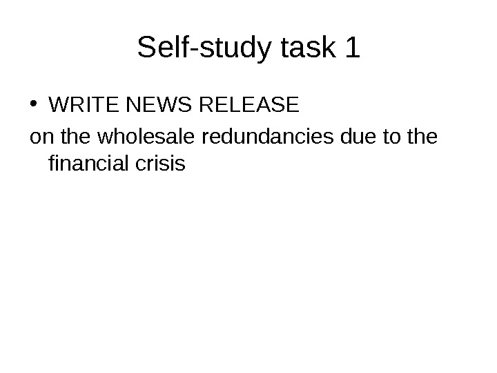 Self-study task 1 • WRITE NEWS RELEASE on the wholesale redundancies due to the financial crisis