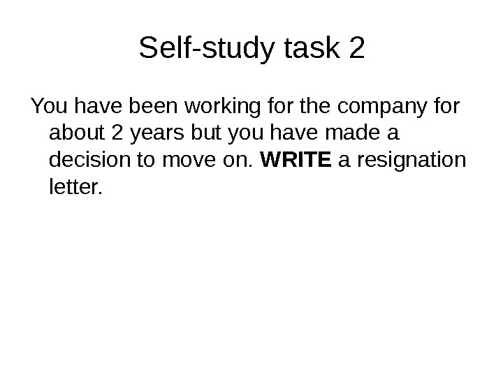 Self-study task 2 You have been working for the company for about 2 years but you