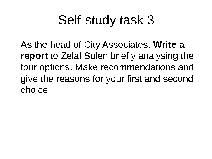 Self-study task 3 As the head of City Associates.  Write a report to Zelal Sulen