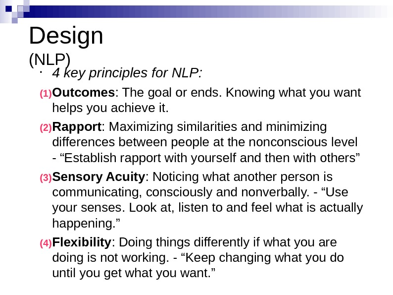 Design (NLP) • 4 key principles for NLP: (1) Outcomes : The goal or