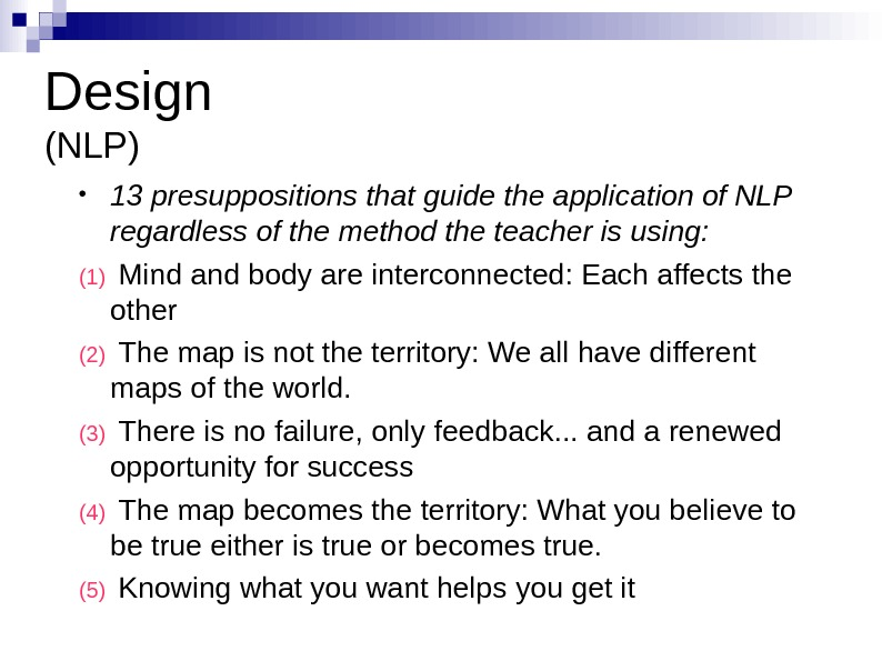 Design (NLP) • 13 presuppositions that guide the application of NLP regardless of the