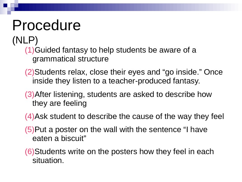 Procedure (NLP) (1) Guided fantasy to help students be aware of a grammatical structure