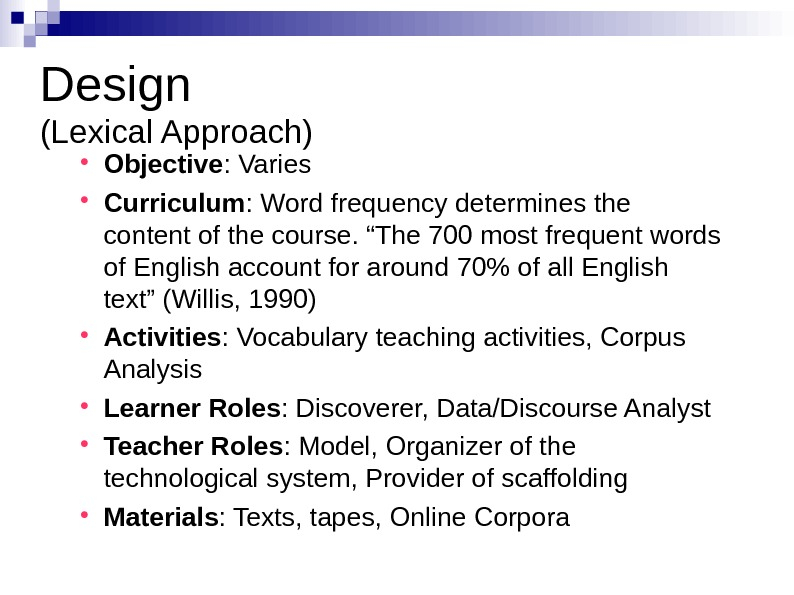 Design (Lexical Approach) Objective : Varies Curriculum : Word frequency determines the content of