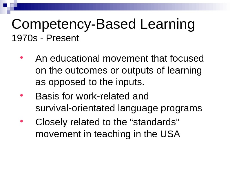Competency-Based Learning 1970 s - Present An educational movement that focused on the outcomes