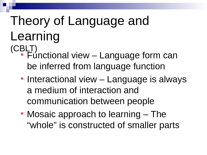 Theory of Language and Learning (CBLT) Functional view – Language form can be inferred