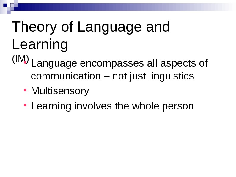 Theory of Language and Learning (IM) Language encompasses all aspects of communication – not