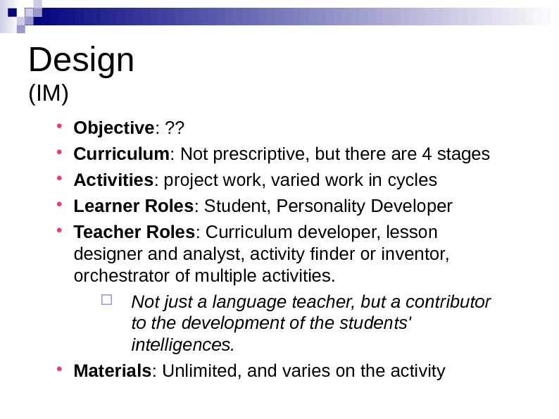 Design (IM) Objective : ? ?  Curriculum : Not prescriptive, but there are
