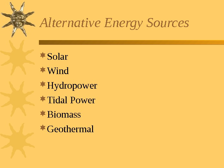 Alternative Energy Sources Solar Wind Hydropower Tidal Power Biomass Geothermal