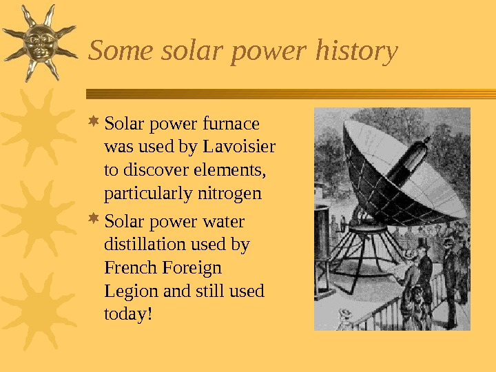 Some solar power history Solar power furnace was used by Lavoisier to discover elements,