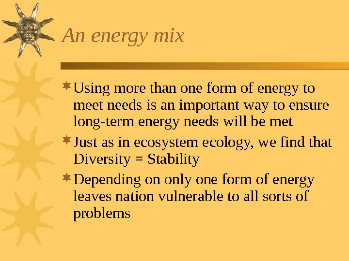 An energy mix Using more than one form of energy to meet needs is