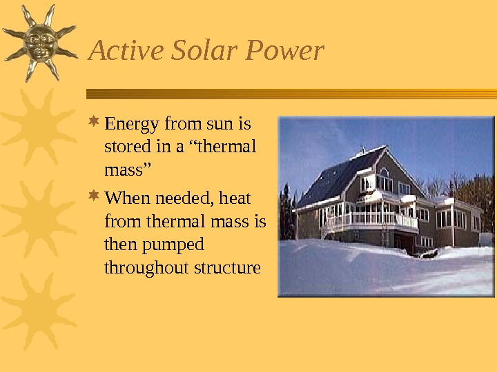 "Active Solar Power Energy from sun is stored in a ""thermal mass"" When needed,"
