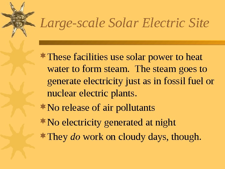 Large-scale Solar Electric Site These facilities use solar power to heat water to form