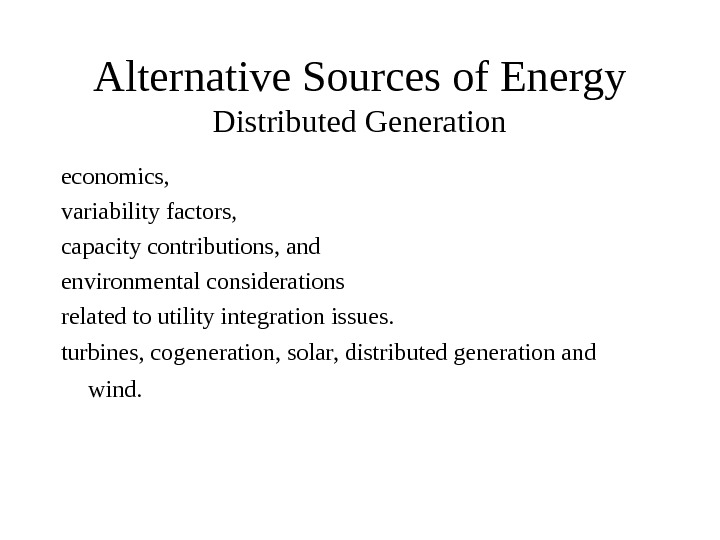 Alternative Sources of Energy Distributed Generation economics,  variability factors,  capacity contributions, and environmental considerations