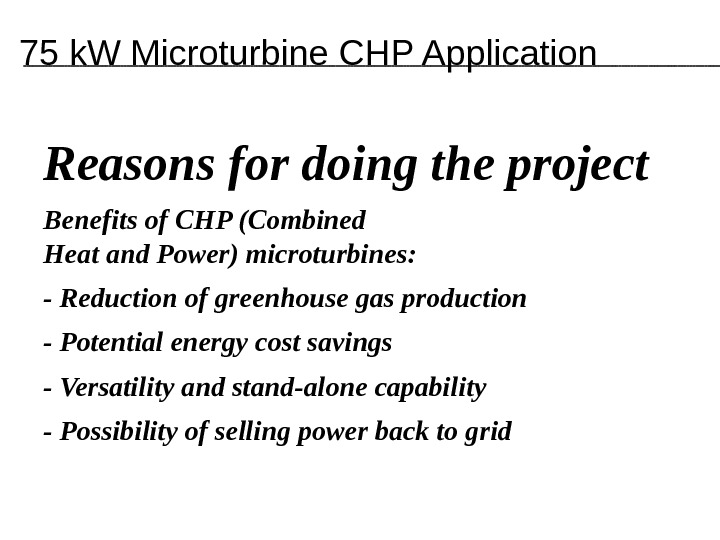 Reasons for doing the project Benefits of CHP (Combined Heat and Power) microturbines:  - Reduction