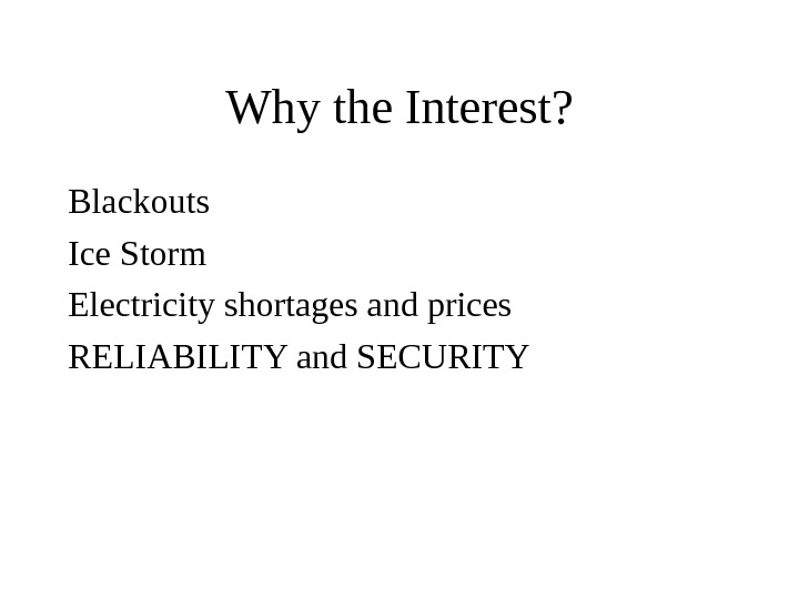 Why the Interest? Blackouts Ice Storm Electricity shortages and prices RELIABILITY and SECURITY